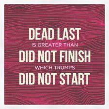 "Image text: ""Dead Last is greater than Did Not Finish which trumps Did Not Start."""