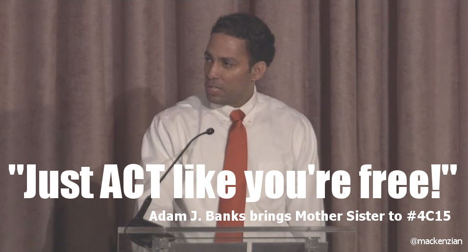 "Photo still of Adam J. Banks giving the 2015 Chair's Address. Superimposed is the text '""Just ACT like you're free!"" Adam J. Banks brings Mother Sister to #4C15"" —@mackenzian"