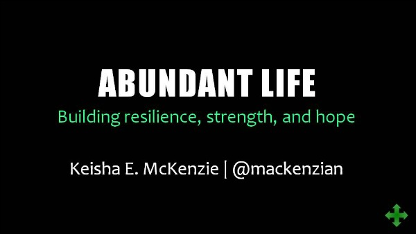 """Abundant life: Building resilience, strength, and hope. Keisha E. McKenzie 