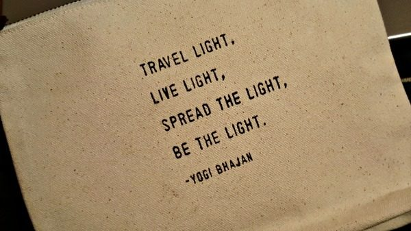 Travel light, live light, spread the light, be the light. —Yogi Bhajan