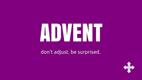 Advent: Don't adjust. Be surprised.