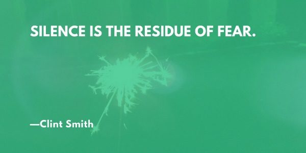 Silence is the residue of fear. —Clint Smith