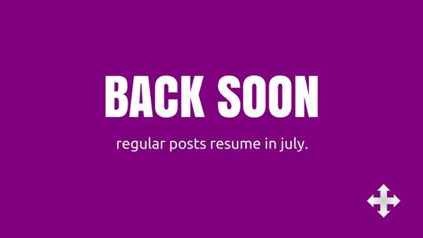 back soon. regular posts resume in july.